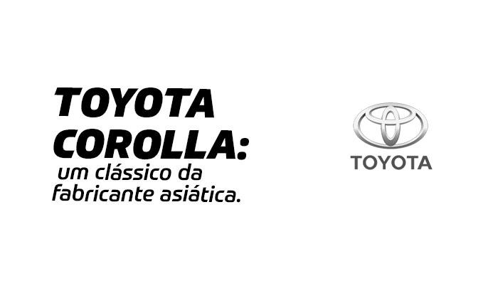 Toyota Corolla: conheça as principais versões do automóvel   Dyna